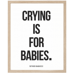 Crying is for Babies