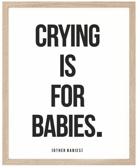 Crying is for Babies Poster